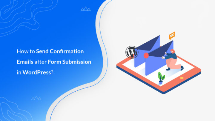 How to Send Confirmation Emails after Form Submissions in WordPress?