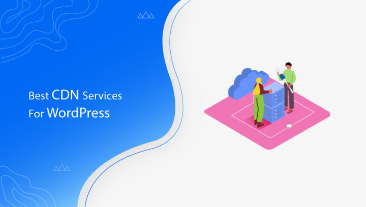 10 Best CDN Services for WordPress 2021 (Boost Site Speed)