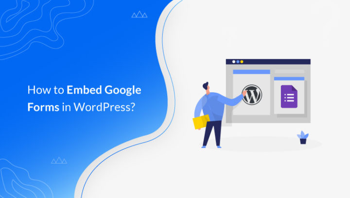 How to Embed Google Form in WordPress? (Step by Step)