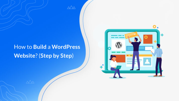 How to Build a WordPress Website? (Step-by-Step Tutorial 2021)
