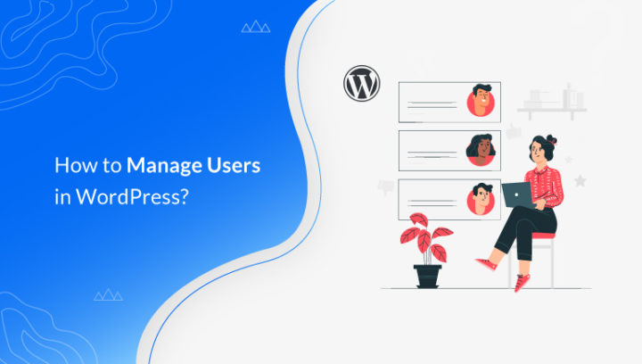 How to Manage Users in WordPress? (Ultimate User Management Guide)