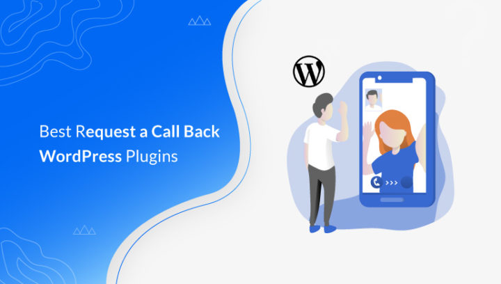 6 Best Request a Call Back WordPress Plugins for 2021