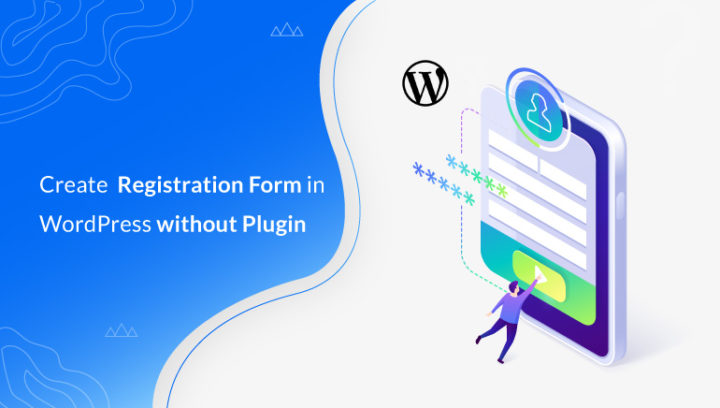 How to Create User Registration Form in WordPress without Plugin?