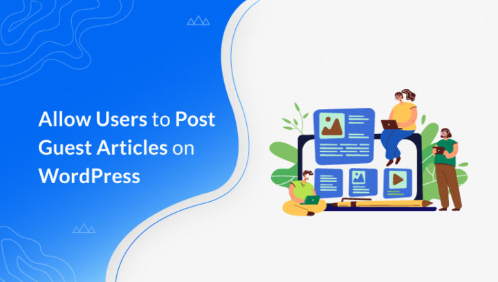 How to Allow Users to Post Guest Articles on WordPress?