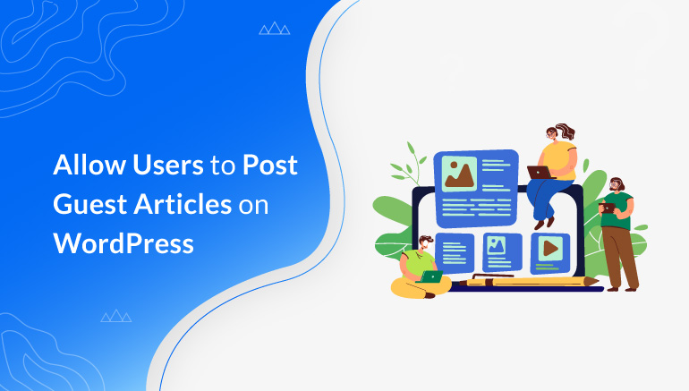 Allow Users to Post Guest Articles on WordPress