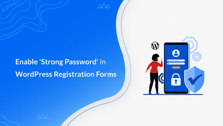 How to Enable 'Strong Password' Option in WordPress Registration Forms?