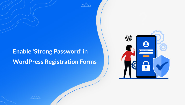 Enable 'Strong Password' in WordPress Registration Forms